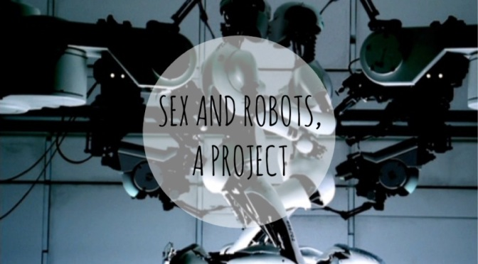 SEX AND ROBOTS, A PROJECT