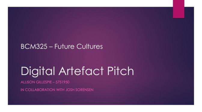 BCM 325 – Future Cultures: Digital Artefact Pitch