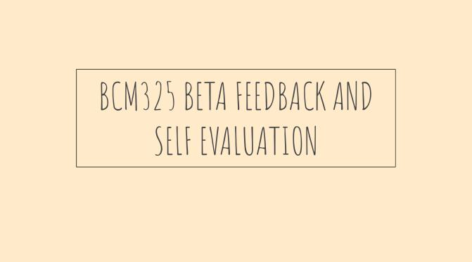 BCM325 Beta feedback and self evaluation